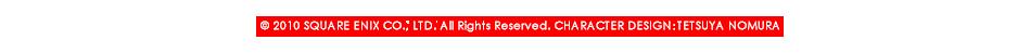 ©2010 SQUARE ENIX CO., LTD. All Rights Reserved. CHARACTER DESIGN�啜ETSUYA NOMURA